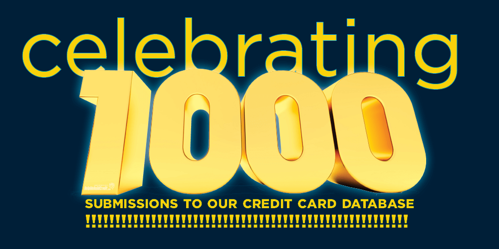 Celebrating 1000 Submissions To Our Credit Card Database!