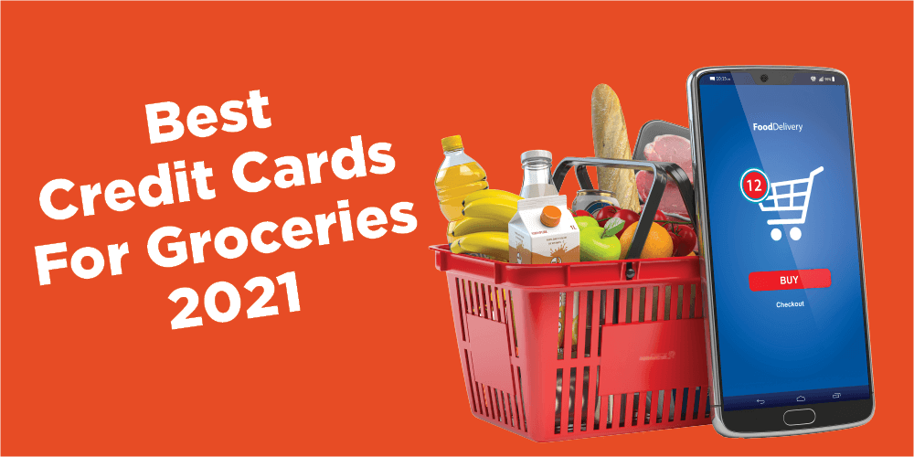 The Best Credit Cards For Groceries [2021]