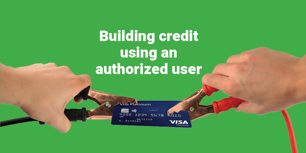 How To Build Credit Using An Authorized User
