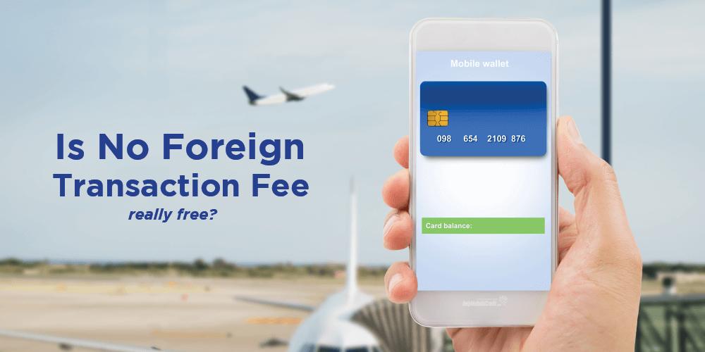 No Foreign Transaction Fees – True or False?